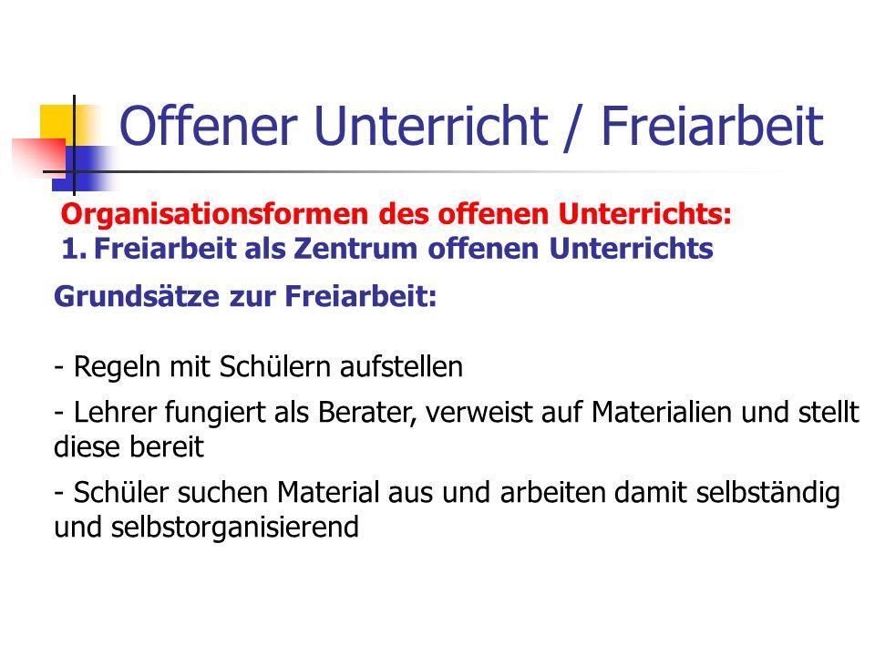Offener Unterricht / Freiarbeit Organisationsformen des offenen Unterrichts: 1.Freiarbeit als Zentrum offenen Unterrichts Grundsätze zur Freiarbeit: -