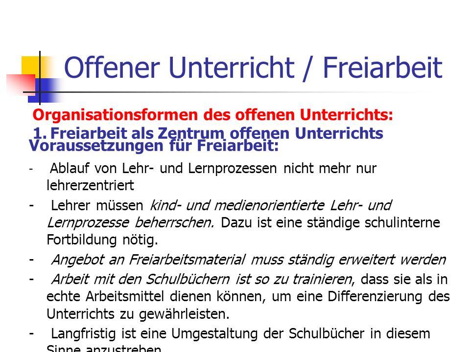 Offener Unterricht / Freiarbeit Organisationsformen des offenen Unterrichts: 1.Freiarbeit als Zentrum offenen Unterrichts Voraussetzungen für Freiarbe