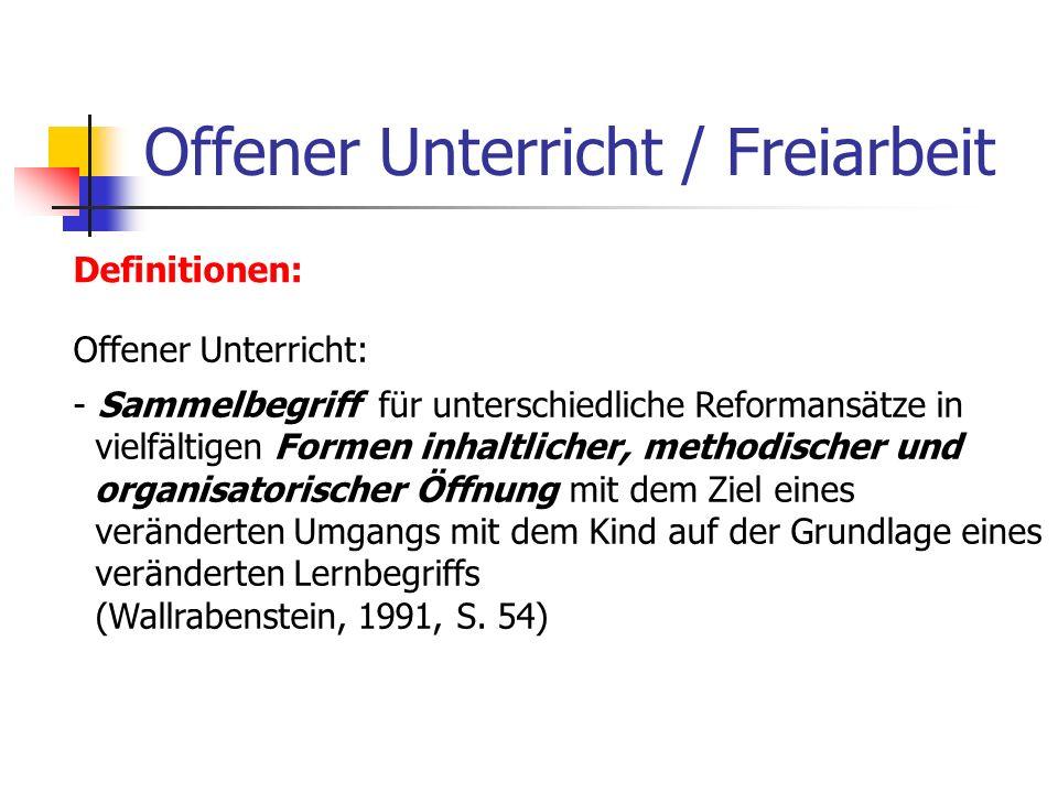 Offener Unterricht / Freiarbeit Definitionen: Offener Unterricht: - Sammelbegriff für unterschiedliche Reformansätze in vielfältigen Formen inhaltlich
