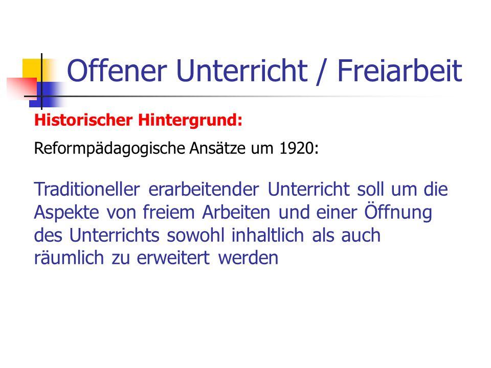 Offener Unterricht / Freiarbeit Historischer Hintergrund: Reformpädagogische Ansätze um 1920: Bei Peter Petersen (1881-1952): nahm der Begriff der freien Arbeit bekommt zentralen Platz in dessen Konzept der Jena-Plan-Schule.