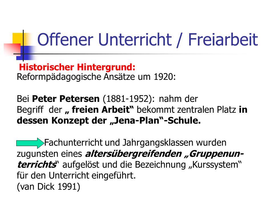 Offener Unterricht / Freiarbeit Historischer Hintergrund: Reformpädagogische Ansätze um 1920: Bei Peter Petersen (1881-1952): nahm der Begriff der fre