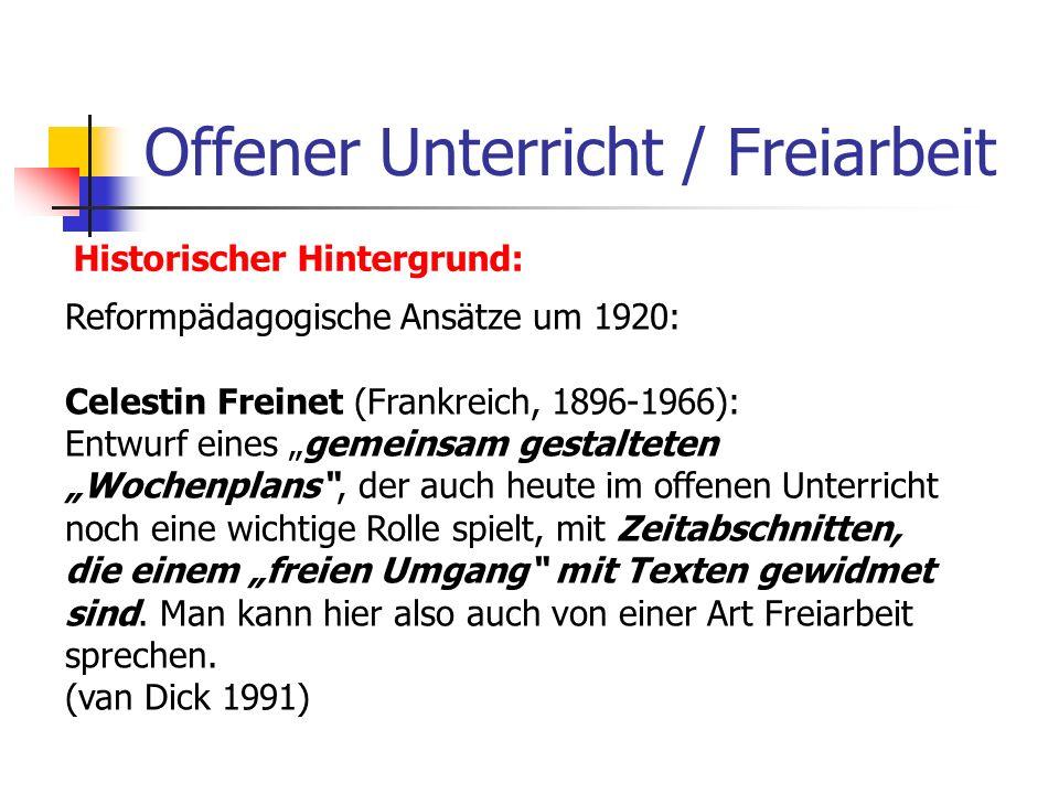Offener Unterricht / Freiarbeit Historischer Hintergrund: Reformpädagogische Ansätze um 1920: Celestin Freinet (Frankreich, 1896-1966): Entwurf eines