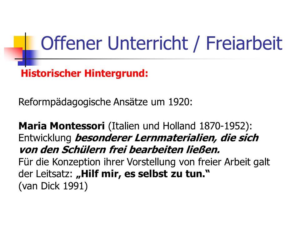 Offener Unterricht / Freiarbeit Historischer Hintergrund: Reformpädagogische Ansätze um 1920: Maria Montessori (Italien und Holland 1870-1952): Entwic