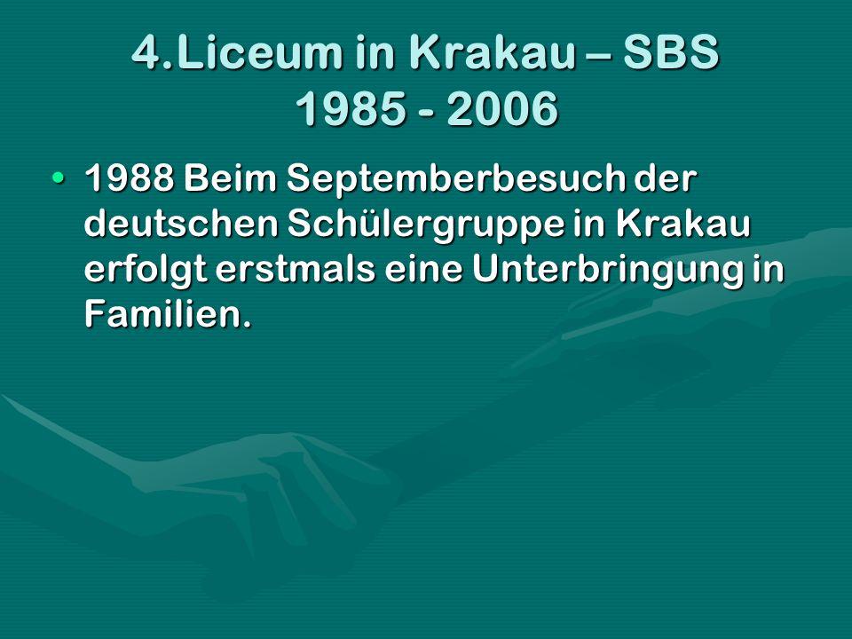 4.Liceum in Krakau – SBS 1985 - 2006 1988 Beim Septemberbesuch der deutschen Schülergruppe in Krakau erfolgt erstmals eine Unterbringung in Familien.1