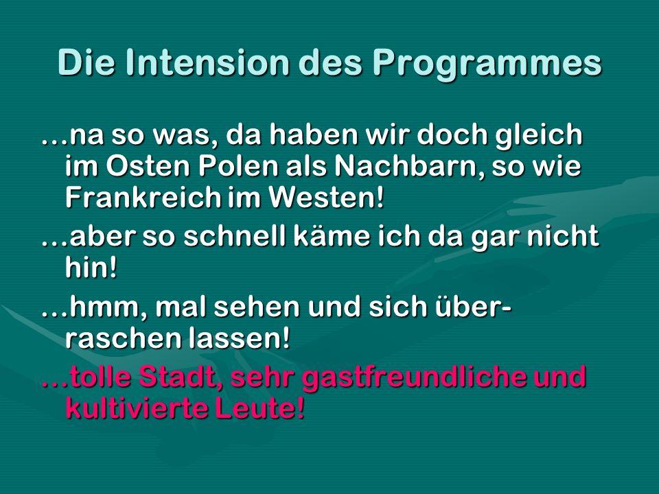 Die Intension des Programmes …na so was, da haben wir doch gleich im Osten Polen als Nachbarn, so wie Frankreich im Westen! …aber so schnell käme ich