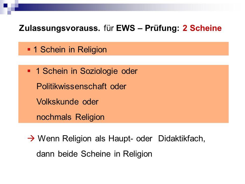 Zulassungsvorauss. für EWS – Prüfung: 2 Scheine 1 Schein in Religion 1 Schein in Soziologie oder Politikwissenschaft oder Volkskunde oder nochmals Rel