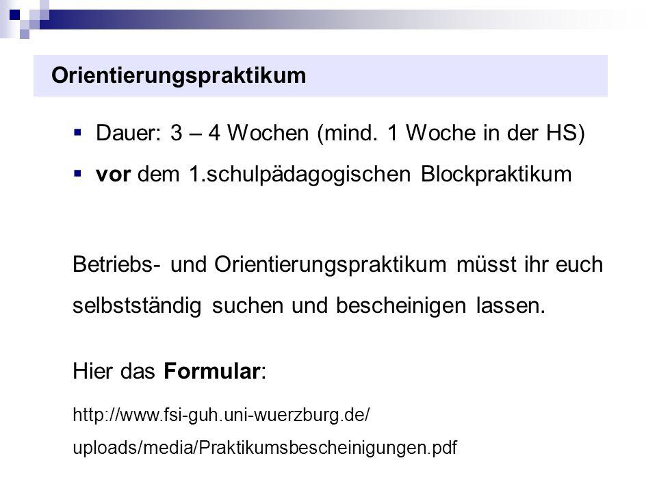 Orientierungspraktikum Dauer: 3 – 4 Wochen (mind. 1 Woche in der HS) vor dem 1.schulpädagogischen Blockpraktikum Betriebs- und Orientierungspraktikum