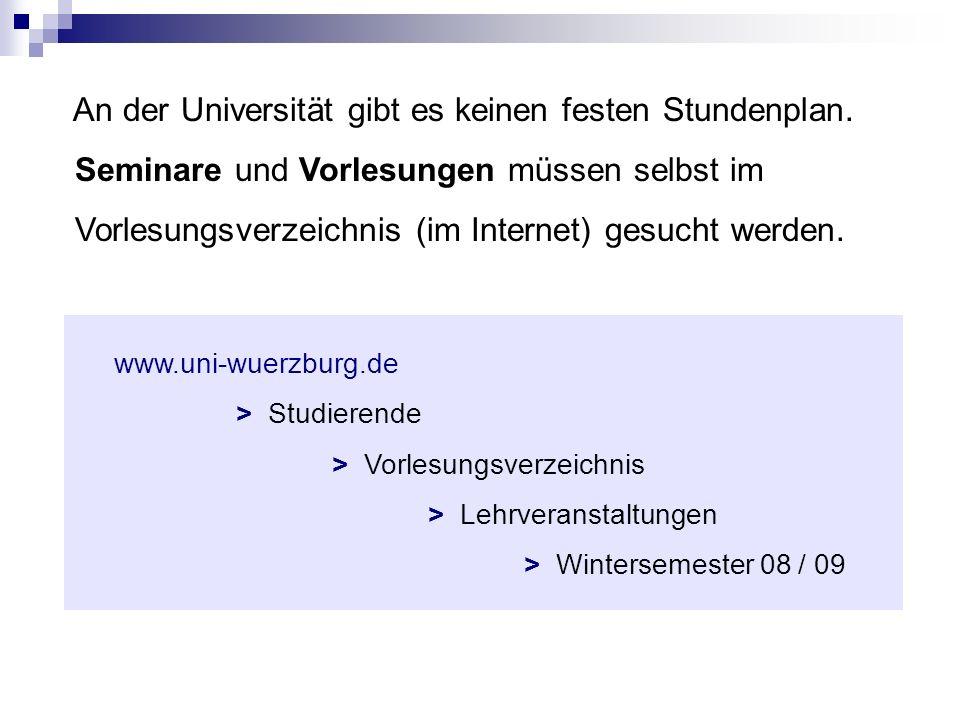 An der Universität gibt es keinen festen Stundenplan. Seminare und Vorlesungen müssen selbst im Vorlesungsverzeichnis (im Internet) gesucht werden. ww