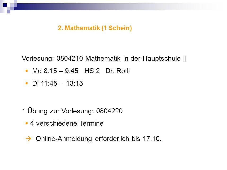 Vorlesung: 0804210 Mathematik in der Hauptschule II Mo 8:15 – 9:45 HS 2 Dr. Roth Di 11:45 -- 13:15 1 Übung zur Vorlesung: 0804220 4 verschiedene Termi
