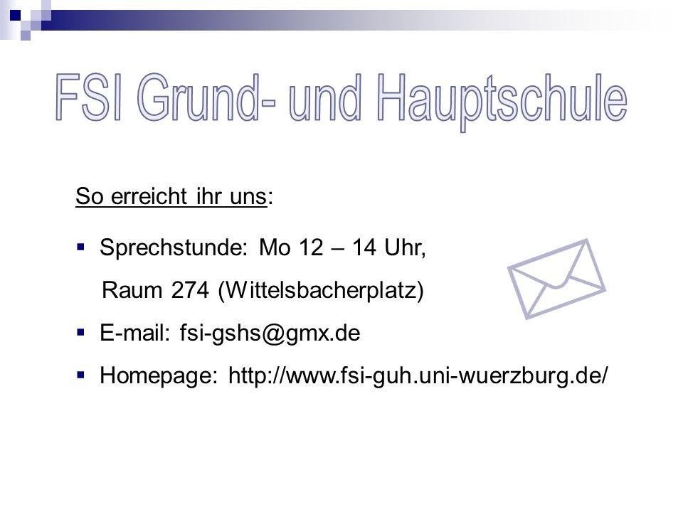 So erreicht ihr uns: Sprechstunde: Mo 12 – 14 Uhr, Raum 274 (Wittelsbacherplatz) E-mail: fsi-gshs@gmx.de Homepage: http://www.fsi-guh.uni-wuerzburg.de