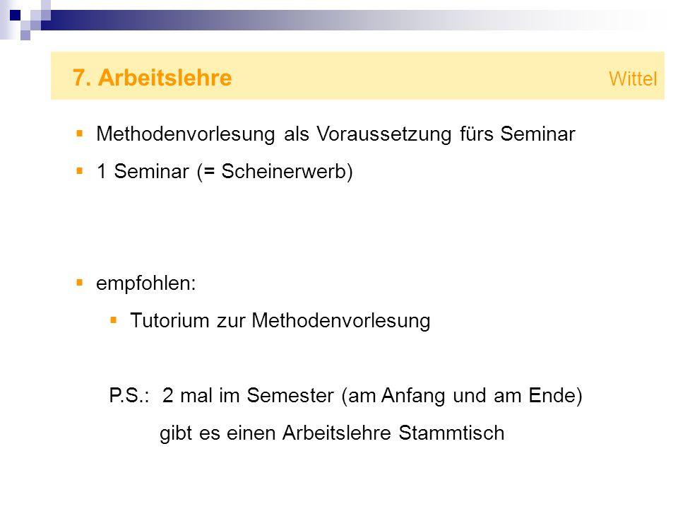 7. Arbeitslehre Wittel Methodenvorlesung als Voraussetzung fürs Seminar 1 Seminar (= Scheinerwerb) empfohlen: Tutorium zur Methodenvorlesung P.S.: 2 m