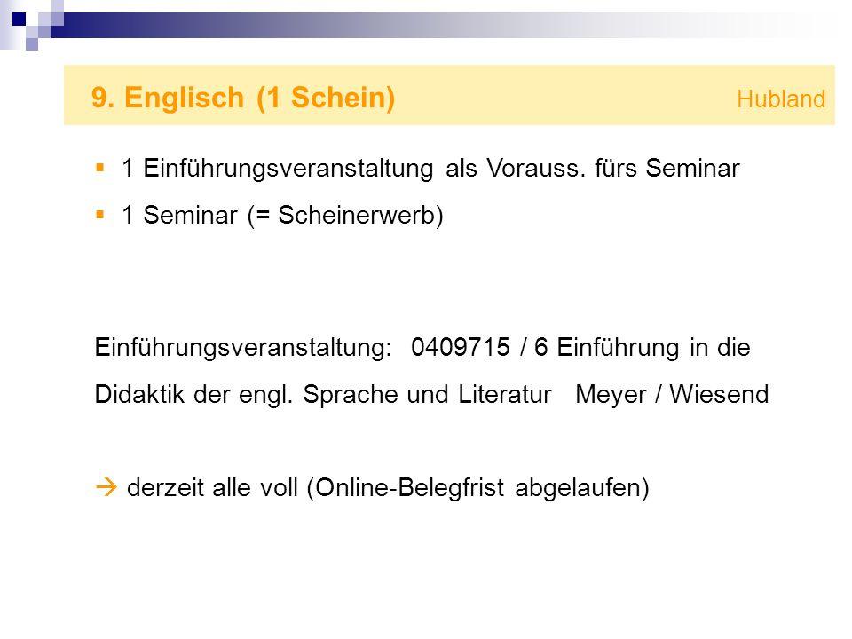 9. Englisch (1 Schein) Hubland 1 Einführungsveranstaltung als Vorauss. fürs Seminar 1 Seminar (= Scheinerwerb) Einführungsveranstaltung: 0409715 / 6 E