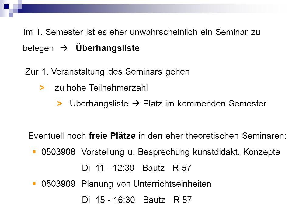Im 1. Semester ist es eher unwahrscheinlich ein Seminar zu belegen Überhangsliste Zur 1. Veranstaltung des Seminars gehen > zu hohe Teilnehmerzahl > Ü