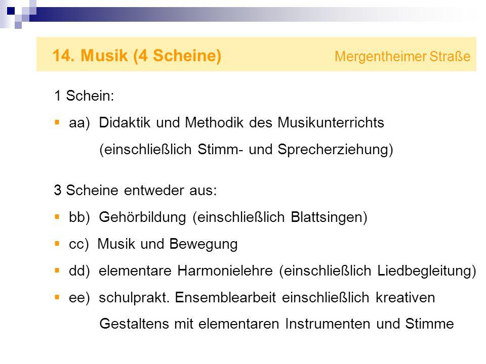 14. Musik (4 Scheine) Mergentheimer Straße 1 Schein: aa) Didaktik und Methodik des Musikunterrichts (einschließlich Stimm- und Sprecherziehung) 3 Sche