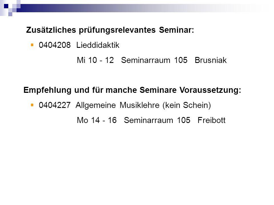 Zusätzliches prüfungsrelevantes Seminar: 0404208 Lieddidaktik Mi 10 - 12 Seminarraum 105 Brusniak Empfehlung und für manche Seminare Voraussetzung: 04