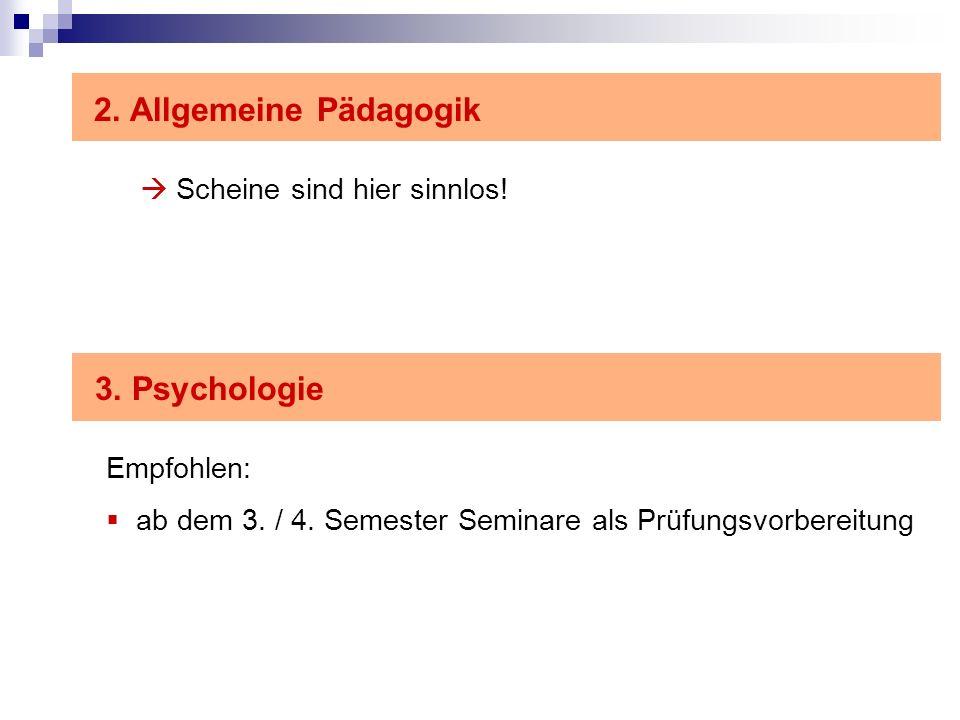 2. Allgemeine Pädagogik Scheine sind hier sinnlos! 3. Psychologie Empfohlen: ab dem 3. / 4. Semester Seminare als Prüfungsvorbereitung