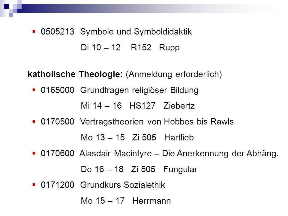 0505213 Symbole und Symboldidaktik Di 10 – 12 R152 Rupp katholische Theologie: (Anmeldung erforderlich) 0165000 Grundfragen religiöser Bildung Mi 14 –