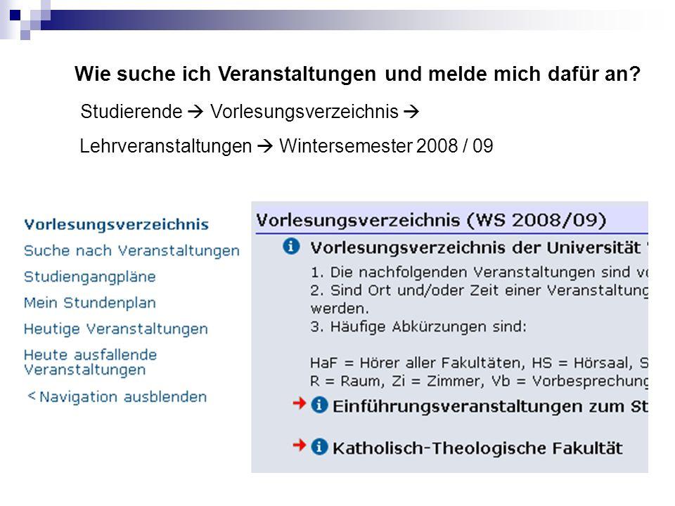 Wie suche ich Veranstaltungen und melde mich dafür an? Studierende Vorlesungsverzeichnis Lehrveranstaltungen Wintersemester 2008 / 09