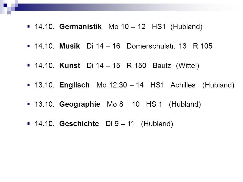 14.10. Germanistik Mo 10 – 12 HS1 (Hubland) 14.10. Musik Di 14 – 16 Domerschulstr. 13 R 105 14.10. Kunst Di 14 – 15 R 150 Bautz (Wittel) 13.10. Englis