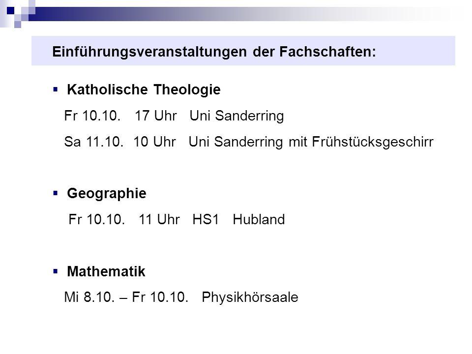 Einführungsveranstaltungen der Fachschaften: Katholische Theologie Fr 10.10. 17 Uhr Uni Sanderring Sa 11.10. 10 Uhr Uni Sanderring mit Frühstücksgesch