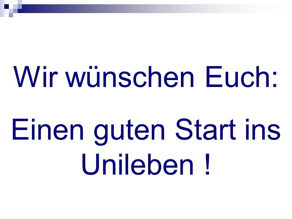 Wir wünschen Euch: Einen guten Start ins Unileben !