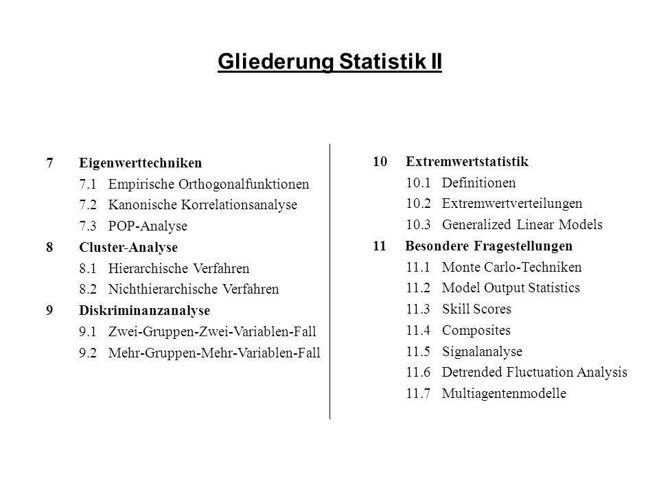 7 Eigenwerttechniken 7.1 Empirische Orthogonalfunktionen 7.2 Kanonische Korrelationsanalyse 7.3 POP-Analyse 8 Cluster-Analyse 8.1 Hierarchische Verfah