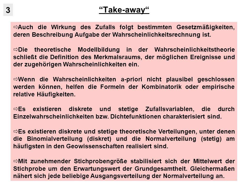 Take-away Auch die Wirkung des Zufalls folgt bestimmten Gesetzmäßigkeiten, deren Beschreibung Aufgabe der Wahrscheinlichkeitsrechnung ist. Die theoret