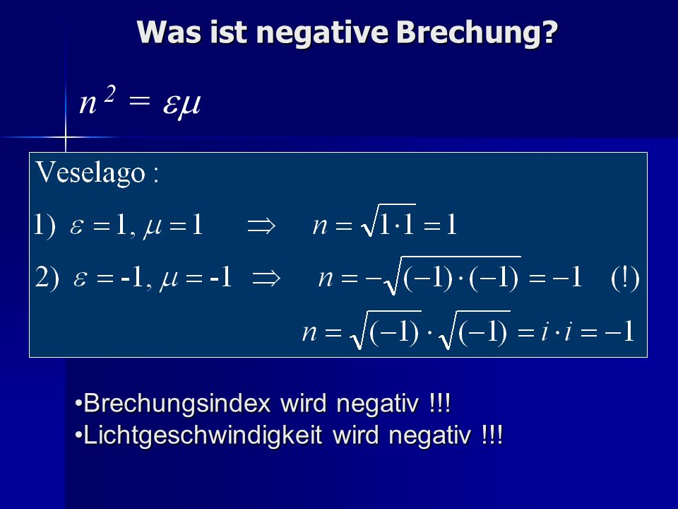 Was ist negative Brechung? Brechungsindex wird negativ !!!Brechungsindex wird negativ !!! Lichtgeschwindigkeit wird negativ !!!Lichtgeschwindigkeit wi