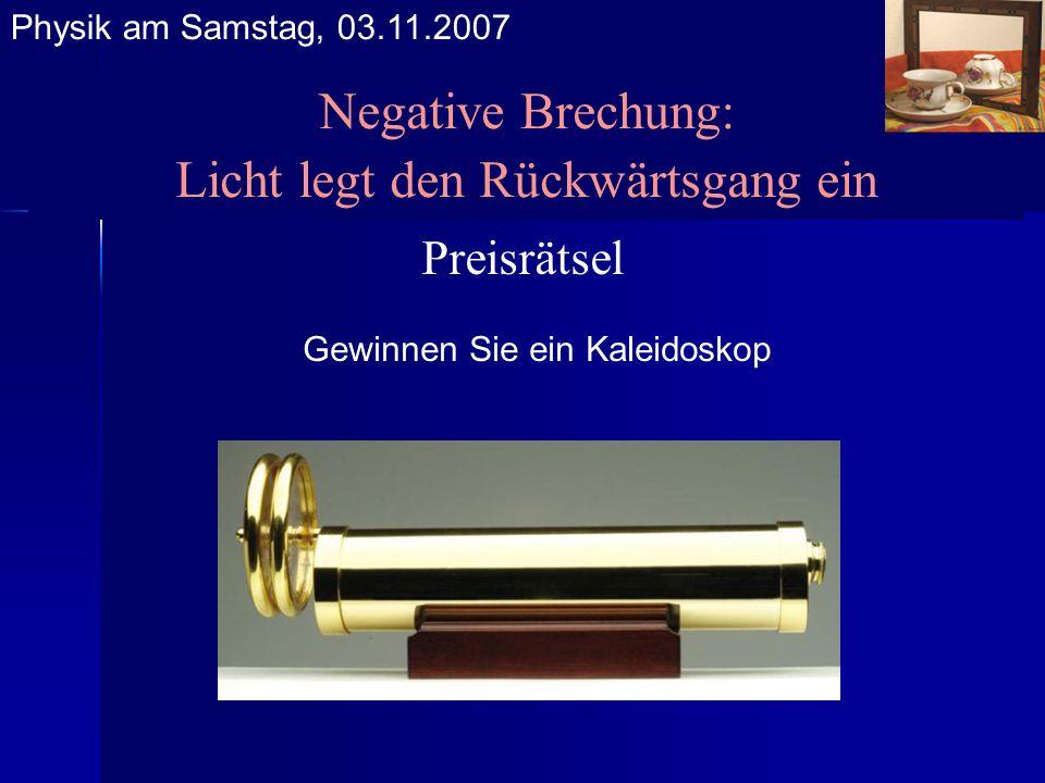 Negative Brechung: Licht legt den Rückwärtsgang ein Preisrätsel Gewinnen Sie ein Kaleidoskop Physik am Samstag, 03.11.2007