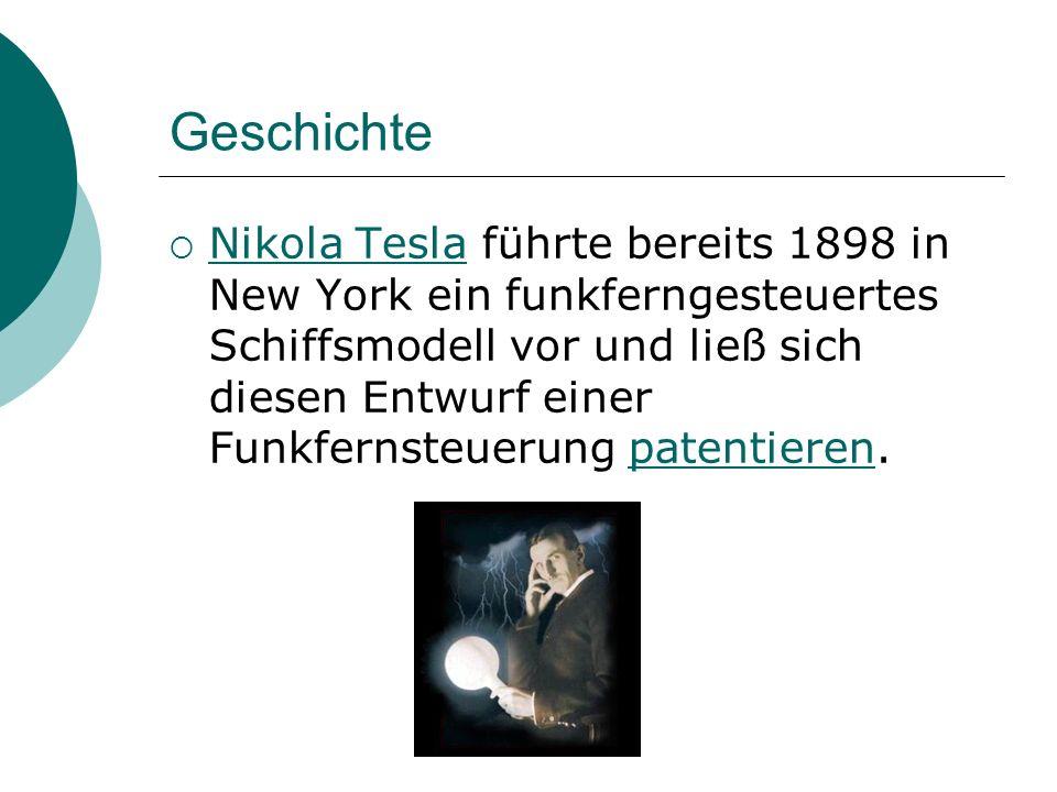 Geschichte Nikola Tesla führte bereits 1898 in New York ein funkferngesteuertes Schiffsmodell vor und ließ sich diesen Entwurf einer Funkfernsteuerung patentieren.