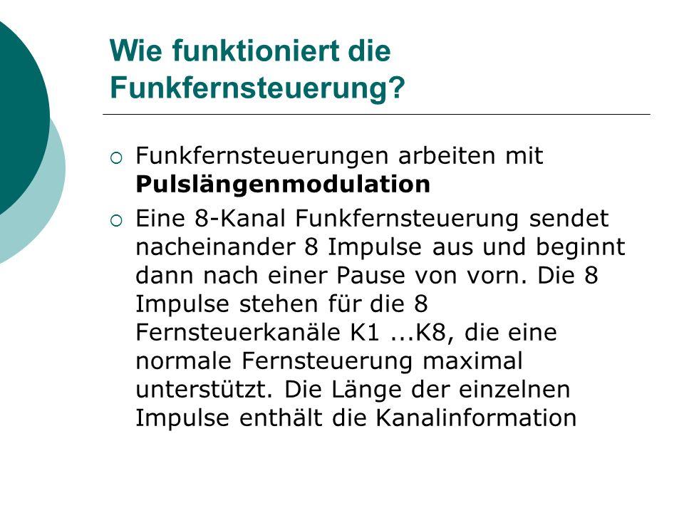 Wie funktioniert die Funkfernsteuerung? Funkfernsteuerungen arbeiten mit Pulslängenmodulation Eine 8-Kanal Funkfernsteuerung sendet nacheinander 8 Imp
