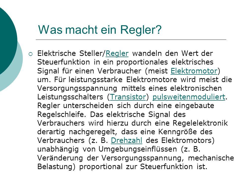 Was macht ein Regler? Elektrische Steller/Regler wandeln den Wert der Steuerfunktion in ein proportionales elektrisches Signal für einen Verbraucher (