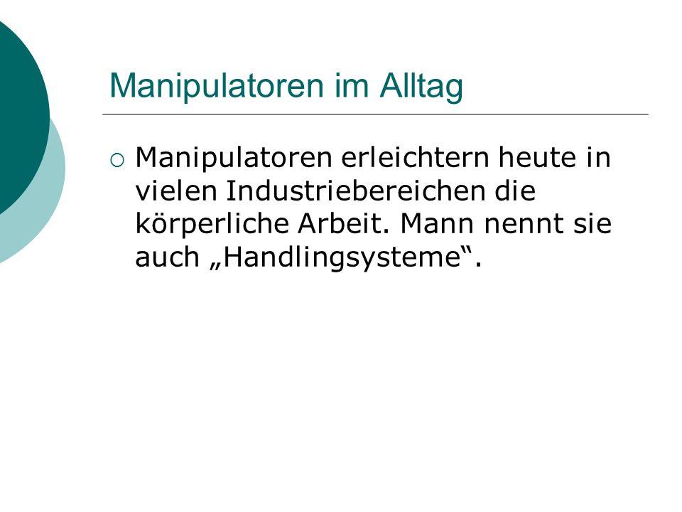 Manipulatoren im Alltag Manipulatoren erleichtern heute in vielen Industriebereichen die körperliche Arbeit.