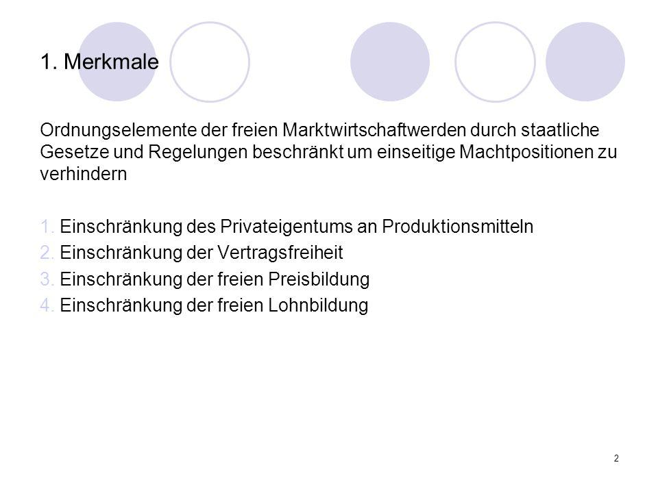 2 1. Merkmale Ordnungselemente der freien Marktwirtschaftwerden durch staatliche Gesetze und Regelungen beschränkt um einseitige Machtpositionen zu ve