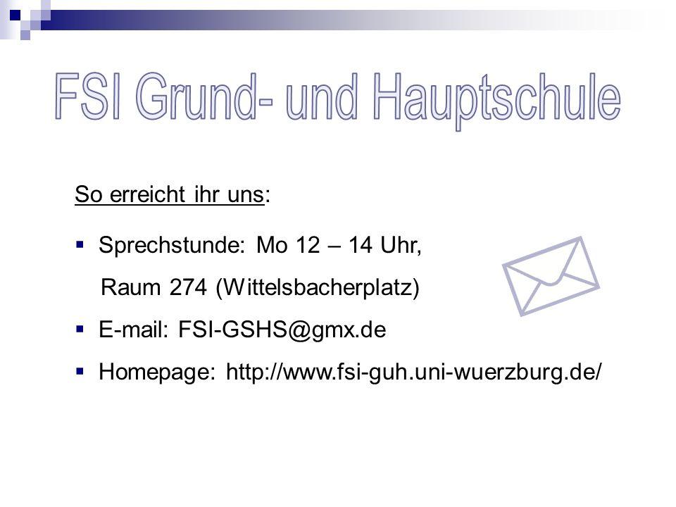 So erreicht ihr uns: Sprechstunde: Mo 12 – 14 Uhr, Raum 274 (Wittelsbacherplatz) E-mail: FSI-GSHS@gmx.de Homepage: http://www.fsi-guh.uni-wuerzburg.de/