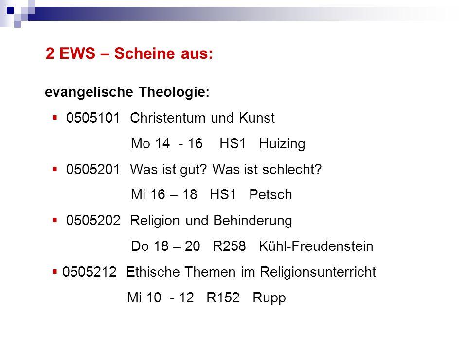 2 EWS – Scheine aus: evangelische Theologie: 0505101 Christentum und Kunst Mo 14 - 16 HS1 Huizing 0505201 Was ist gut.