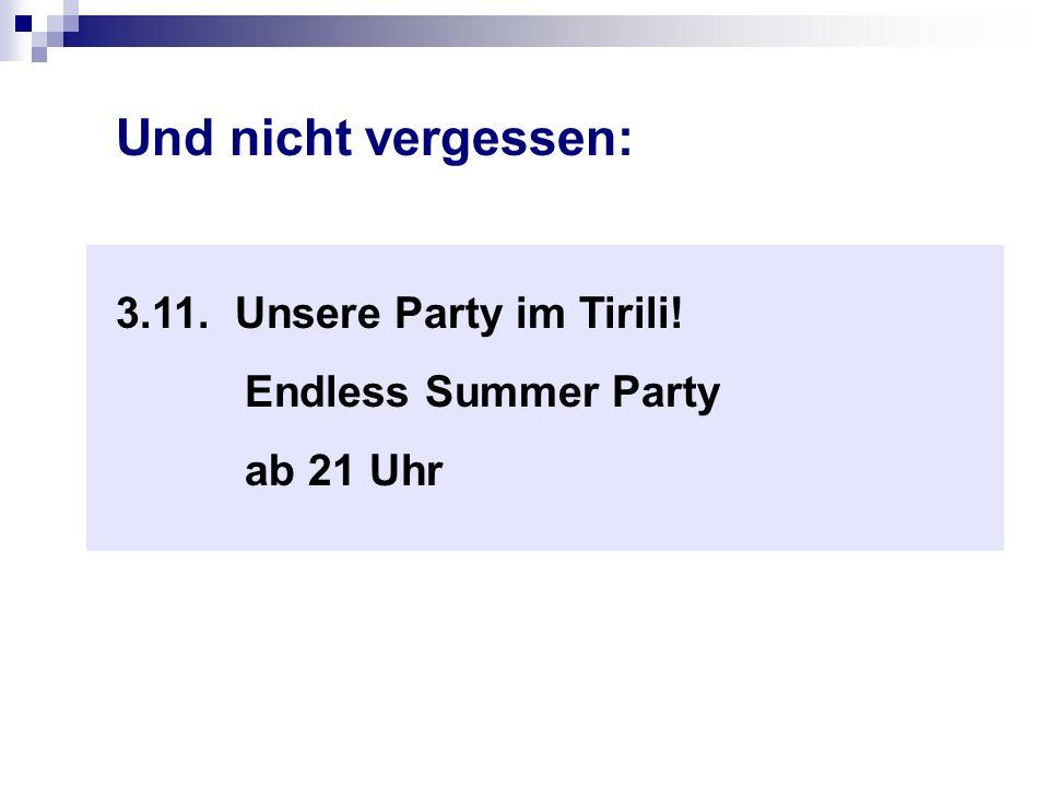 Und nicht vergessen: 3.11. Unsere Party im Tirili! Endless Summer Party ab 21 Uhr