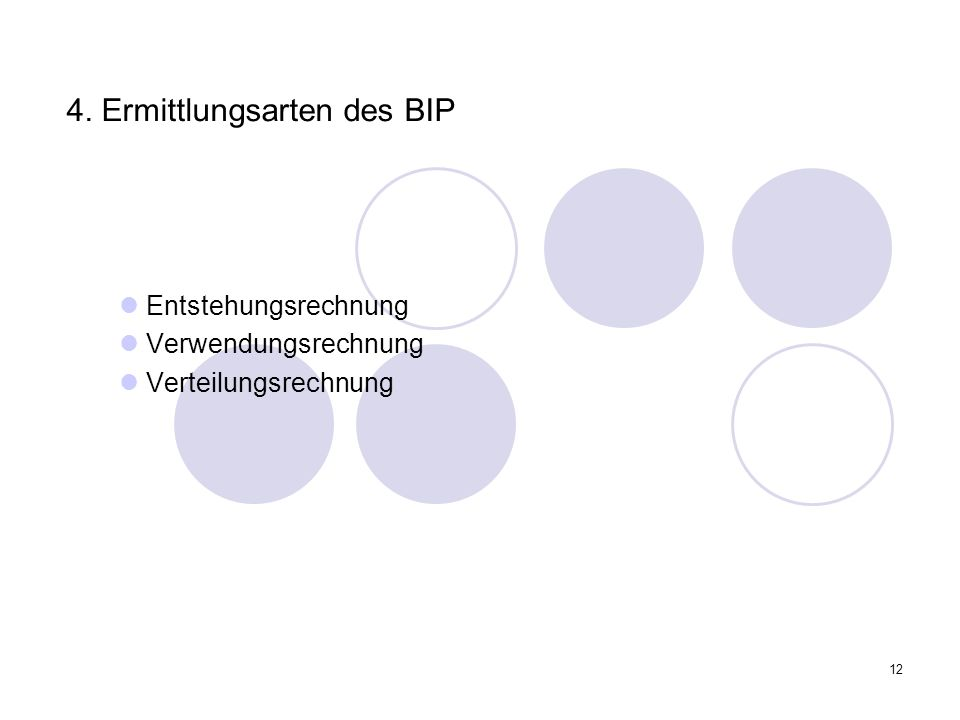 12 4. Ermittlungsarten des BIP Entstehungsrechnung Verwendungsrechnung Verteilungsrechnung