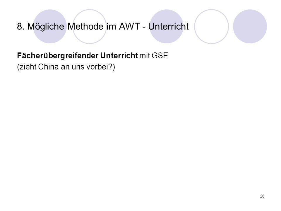28 8. Mögliche Methode im AWT - Unterricht Fächerübergreifender Unterricht mit GSE (zieht China an uns vorbei?)