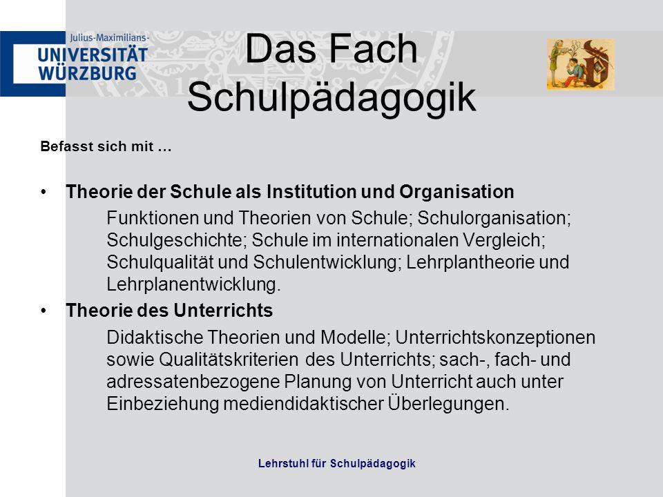 Das Fach Schulpädagogik Befasst sich mit … Theorie der Schule als Institution und Organisation Funktionen und Theorien von Schule; Schulorganisation;