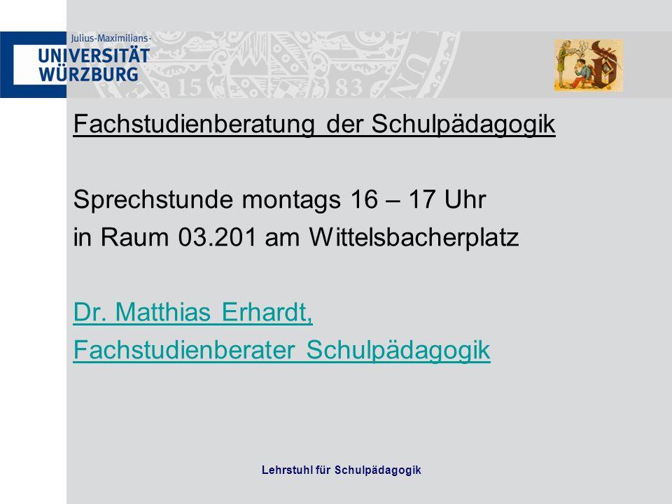 Lehrstuhl für Schulpädagogik Fachstudienberatung der Schulpädagogik Sprechstunde montags 16 – 17 Uhr in Raum 03.201 am Wittelsbacherplatz Dr. Matthias