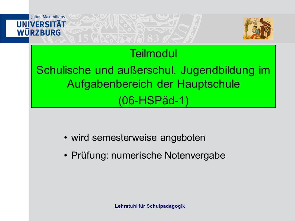 Lehrstuhl für Schulpädagogik Teilmodul Schulische und außerschul. Jugendbildung im Aufgabenbereich der Hauptschule (06-HSPäd-1) wird semesterweise ang