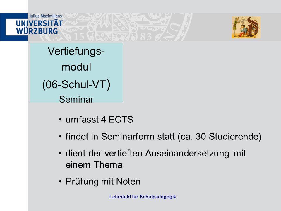 Lehrstuhl für Schulpädagogik Vertiefungs- modul (06-Schul-VT ) Seminar umfasst 4 ECTS findet in Seminarform statt (ca. 30 Studierende) dient der verti