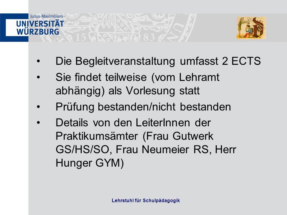 Die Begleitveranstaltung umfasst 2 ECTS Sie findet teilweise (vom Lehramt abhängig) als Vorlesung statt Prüfung bestanden/nicht bestanden Details von