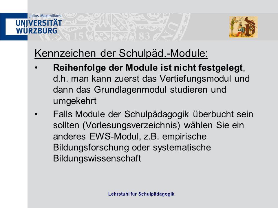 Lehrstuhl für Schulpädagogik Kennzeichen der Schulpäd.-Module: Reihenfolge der Module ist nicht festgelegt, d.h. man kann zuerst das Vertiefungsmodul