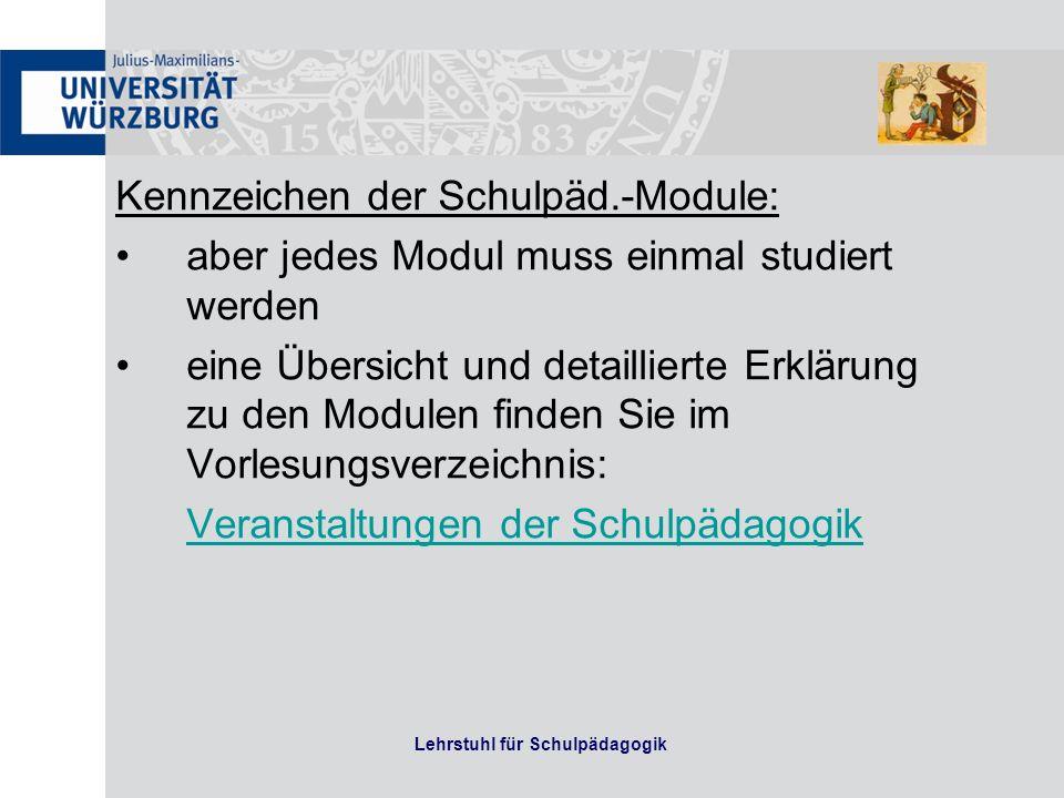 Lehrstuhl für Schulpädagogik Kennzeichen der Schulpäd.-Module: aber jedes Modul muss einmal studiert werden eine Übersicht und detaillierte Erklärung