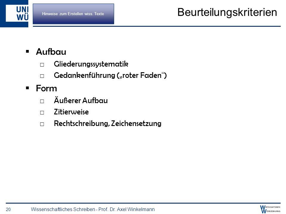 Beurteilungskriterien 19 Wissenschaftliches Schreiben - Prof. Dr. Axel Winkelmann Inhalt Abdeckung des gestellten Themas sachliche Richtigkeit der Aus