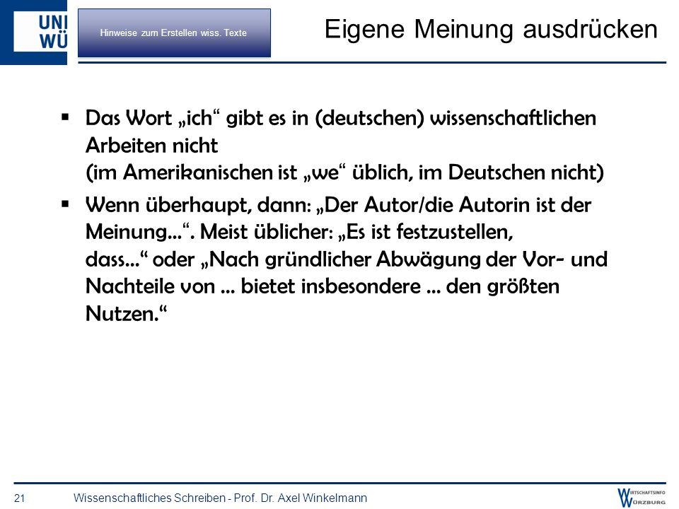 Beurteilungskriterien 20 Wissenschaftliches Schreiben - Prof. Dr. Axel Winkelmann Aufbau Gliederungssystematik Gedankenführung (roter Faden) Form Äuße