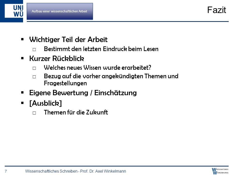 Einleitende Abschnitte 6 Wissenschaftliches Schreiben - Prof. Dr. Axel Winkelmann Problemstellung (Was?) Welche Themen werden behandelt? Welche Fragen