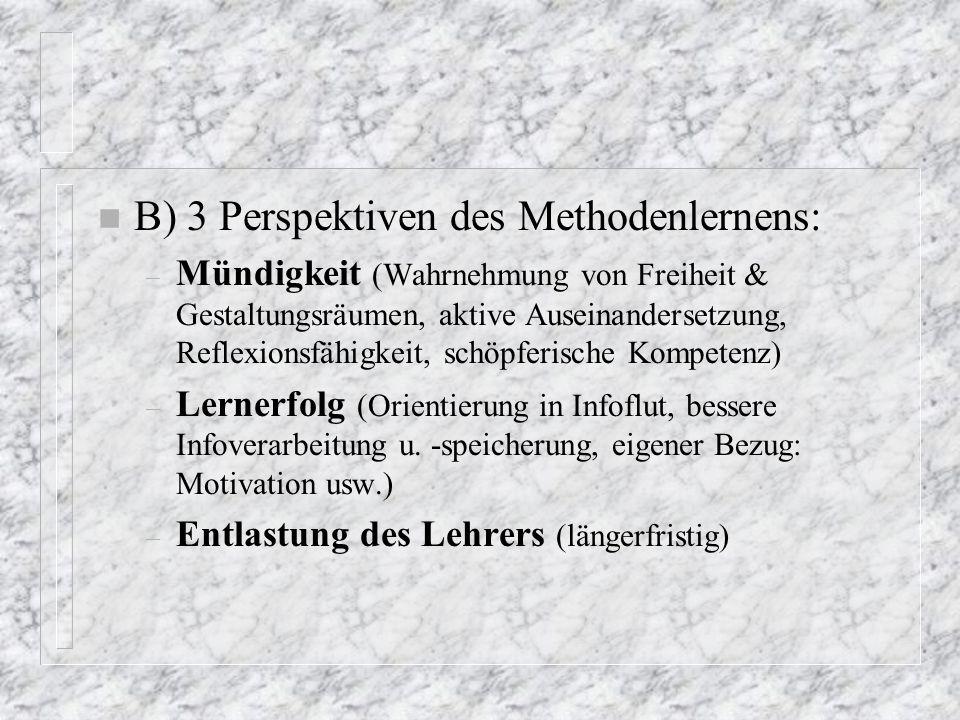n B) 3 Perspektiven des Methodenlernens: – Mündigkeit (Wahrnehmung von Freiheit & Gestaltungsräumen, aktive Auseinandersetzung, Reflexionsfähigkeit, s